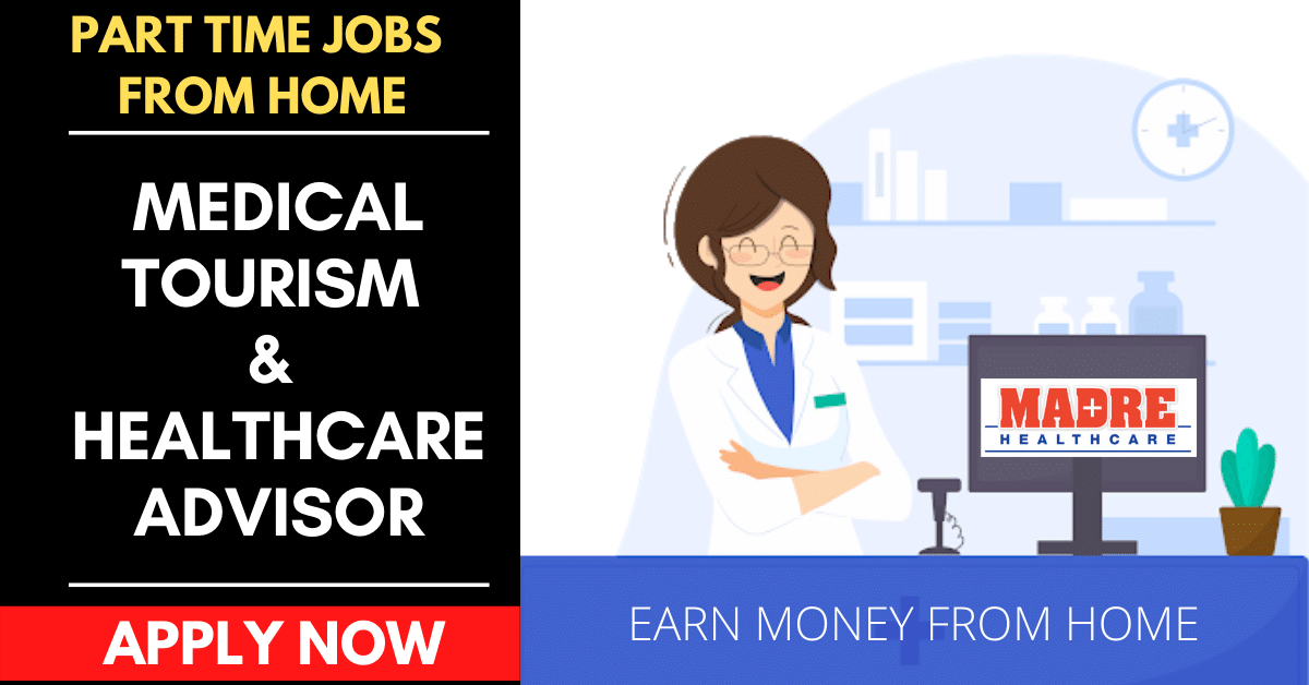 PART TIME JOBS FROM HOME - MAKE MONEY ONLINE - BECOME MEDICAL TOURISM AND HEALTHCARE ADVISOR - JOB VACANCY IN INDIA