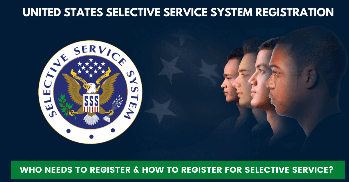 United States Selective - Who Needs to Register & How to Register for Selective Service? Service System registration -